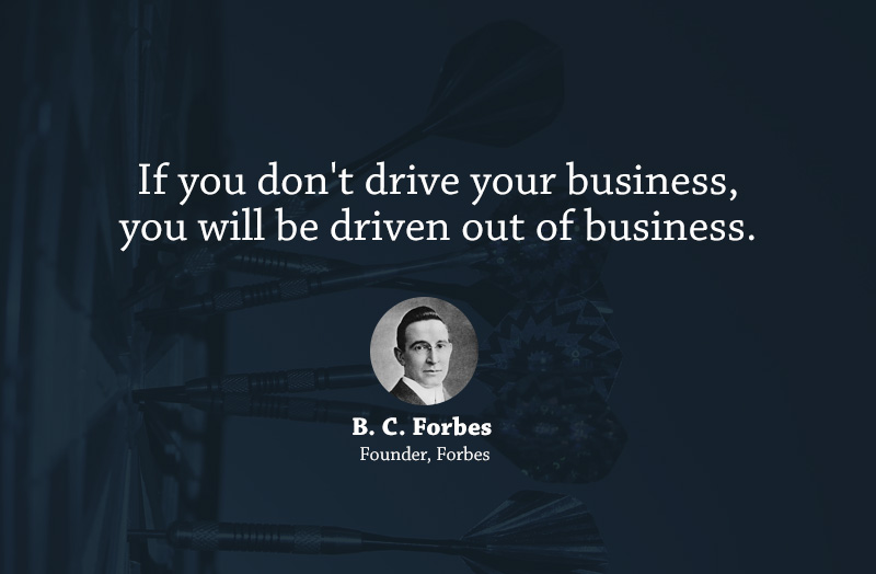If You Donu0027t Drive Your Business, You Will Be Driven Out Of Business. U201c