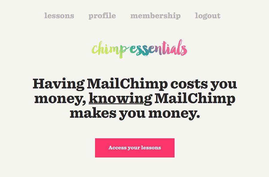 Chimp Essentials teaches folks how to make MailChimp work for their business.